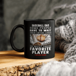 Baseball Dad Some People Have To Wait Their Entire Lives To meet Their Favorite Player I Raised Mine Mug Gift For Dad
