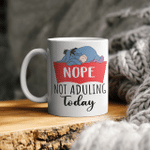 Nope Not Adulting Today Funny Mug