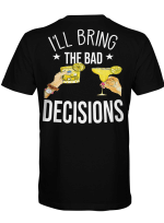 I'll Bring Bad Decisions Shirt, Gift for Bestfriend, Birthday Gift, Funny Best Friend Shirt