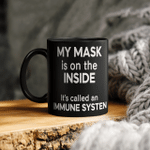 My Mask Is On The Inside It's Called An Immune System Funny Mug
