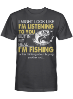 I Might Look Like I'm Listening To You But In My Head I'm Fishing Or I'm Thinking About Buying Another Rod Shirt Funny Fishing T-Shirt