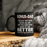 Bonus-Dad You May Not Have Given Me Life But You Sure Have Made My Life Better Thanks For Putting Up With My Mom Mug Gift For Dad, Father's Day Mug