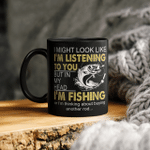 I Might Look Like I'm Listening To You But In My Head I'm Fishing Or I'm Thinking About Buying Another Rod  Mug Funny Fishing Mug
