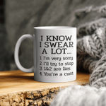 I Know I Swear A Lot Mug - 11oz Coffee Cup for Best Friend, Sister - Birthday, Christmas, Sarcastic Quote Saying Mug for Him or Her