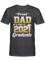Proud Dad Of A Class Of 2021 Graduate Shirt Senior 21 Gift For Dad T-Shirt