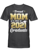 Proud Mom Of A Class Of 2021 Graduate Shirt Senior 21 Gifts T-Shirt