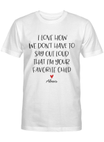 Personalized I Love How We Don't Have to Say Out Loud that I'm Your Favorite Child Shirt, Gift For Dad, Mom Custom Shirt
