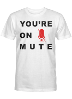 You Are On Mute Funny Quote Shirt