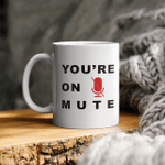 You Are On Mute Funny Quote Mug