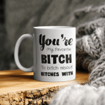 Coworker Mug, Office Friend Mug _You're My Favorite Work Bitch to Bitch About Bitches With_ Funny Coworker Gift For Women