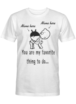 Personalized You Are My Favorite Thing To Do Shirt, Funny Gift For Her, Him, Gifts For Couple Lover Wife Husband Customized Name Color Changing Shirt Coffee