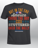 But In The End America Chose The Boy Who Stuttered Funny Shirt