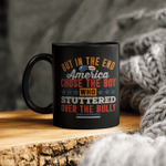 But In The End America Chose The Boy Who Stuttered Funny Mug