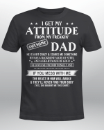 I Get My Attitude From My Freakin' Awesome Dad He Is A Bit Crazy And Scares Me Sometimes shirt