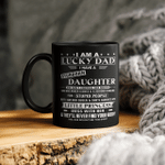 I Am A Lucky Dad I Have Stubborn Daughter Funny Father's Day Mug