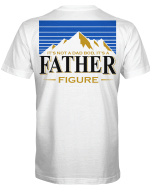 It's Not A Dad Bod It's A Father Figure Mountain Shirt Funny Father's Day Gift For Dad