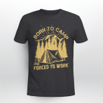 Born To Camp Forced To Work Shirt Gift For Dad