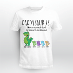 Personalized Daddysaurus Like A Normal Dad But More awesome T-Shirt, Grandpasaurus, papasaurus, Nanasaurus, Gift for Dad, Father's Day T-Shirt
