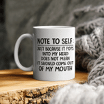 Note To Self Just Because It Pops Into My Head Does Not Mean It Should Come Out Of My Mouth Mug