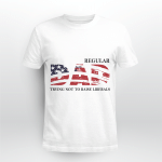 Regular Dad Trying Not To Raise Liberal American Usa Flag Funny Shirt