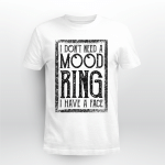 I Don't Need A Mood Ring I Have A Face Vintage Shirt
