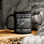 Memorial day is for them Veteran's Day Is For Me Don't Thank Me Mug