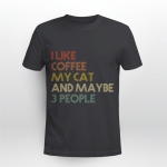 I Like Coffee My Cat And Maybe 3 People Vintage Shirt