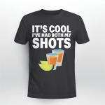 It's Cool I've Had Both My Shots Funny Shirt