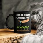 I Make Them Planties Wet Mug