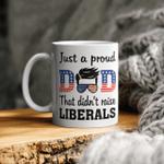 Just A Proud Dad That Didn t Raise Liberals Mug
