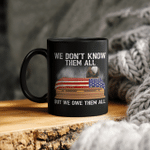 We Don t Know Them All But We Owe Them All 4th Of July Back Mug