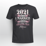 2021 The Year I Married The Most Amazing Man Alive Shirt Wedding Gift T-shirt