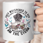 They Whispered To Her You Cannot Withstand The Storm She Whispered Back I Am The Storm Mug