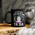 After God Made Me He Said Tada Unicorn Funny Mug