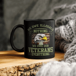 We Owe Illegals Nothing We Owe Our Veterans Everything Gift Mug