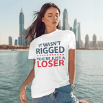 It Wasn't Rigged You're Just a Loser Funny Quotes Tee Shirts