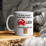 If She Don't Suck Me Like A Leg I'm Calling My Old Bay Mug Funny Quotes