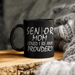 Senior Mom 2022 Could I Be Any Prouder Shirt Senior Mom Mug