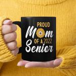 Proud Mom Of A 2022 Senior Sunflower Gift Mug Proud Mama Coffee Mugs