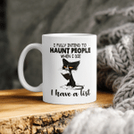 Black Cat I Fully Intend To Haunt People When I Die I Have A List Shirt Halloween Mug, Halloween Costumes