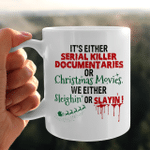 It's Either Serial Killer Documentaries Or Christmas Movies We Either Sleighin' Or Slayin' Mug Christmas Funny Gift