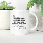 Please Don't Be Rude To Me Because My Rude Will Outrude Your Rude And I'll Make You Cry Mug Funny Quote Mug