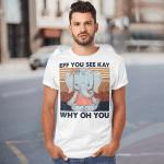 Elephant Yoga Eff You See Kay Why Oh You Vintage Shirt