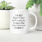 I'm Not Sugar And Spice And Everything Nice I'm Sage And Hood And Wish A Mufuka Would Shirt Funny Quote Mug