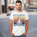 Eff You See Kay Why Oh You Funny Unicorn Yoga Lover Vintage Shirt
