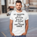 My Daughter Got Her Attitude From Me I'm Idgaf And She's Idgaf Junior Shirt Funny Quote T-Shirt