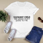 Youngest Child The Rules Don't Apply To Me Funny Quote T-Shirt