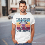 Your Axolotl Questions Vintage Funny Shirt Animals Graphic Shirt, Gift For Animal Lovers
