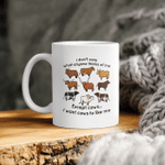 I Don't Care What Anyone Thinks Of Me Except Cows I Want Cows To Like Me Mug