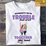 Apparently We're Trouble When We Are Together Who Knew, Gift For Best Friends - Personalized Besties Women's T-Shirt